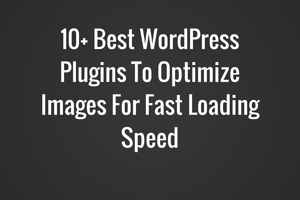 Best WordPress Plugins To Optimize Images For Fast Loading Speed