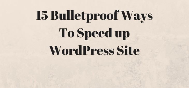 15 Bulletproof Ways To Speed up WordPress Site